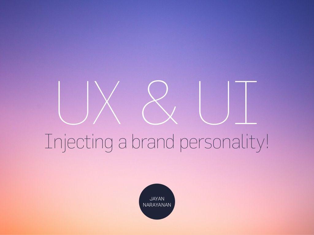 UX Design + UI Design: Injecting a brand persona! by Jayan Narayanan via slideshare
