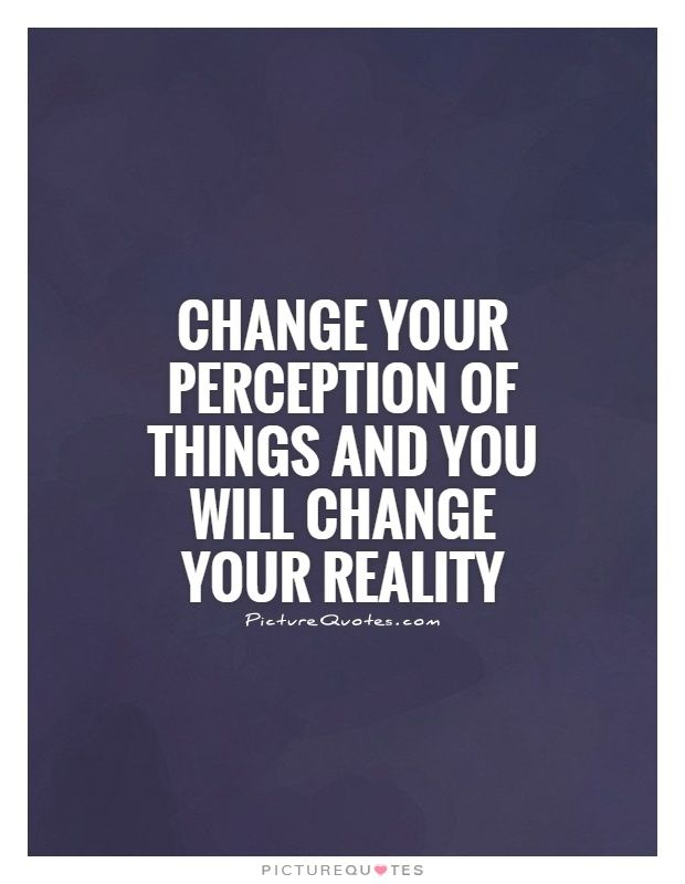 When You Change Your Expectations You Can Change Your Reality Quote Google Search In 2020 Perception Quotes Perspective Quotes Reality Quotes