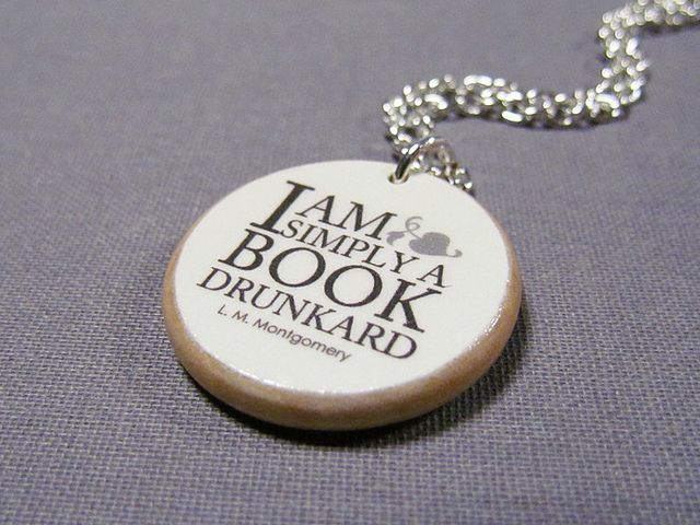 "Funny ""I am simply a book drunkard"" L.M. Montgomery Book Lover Quote Necklace by The Wandering Reader on Flickr."