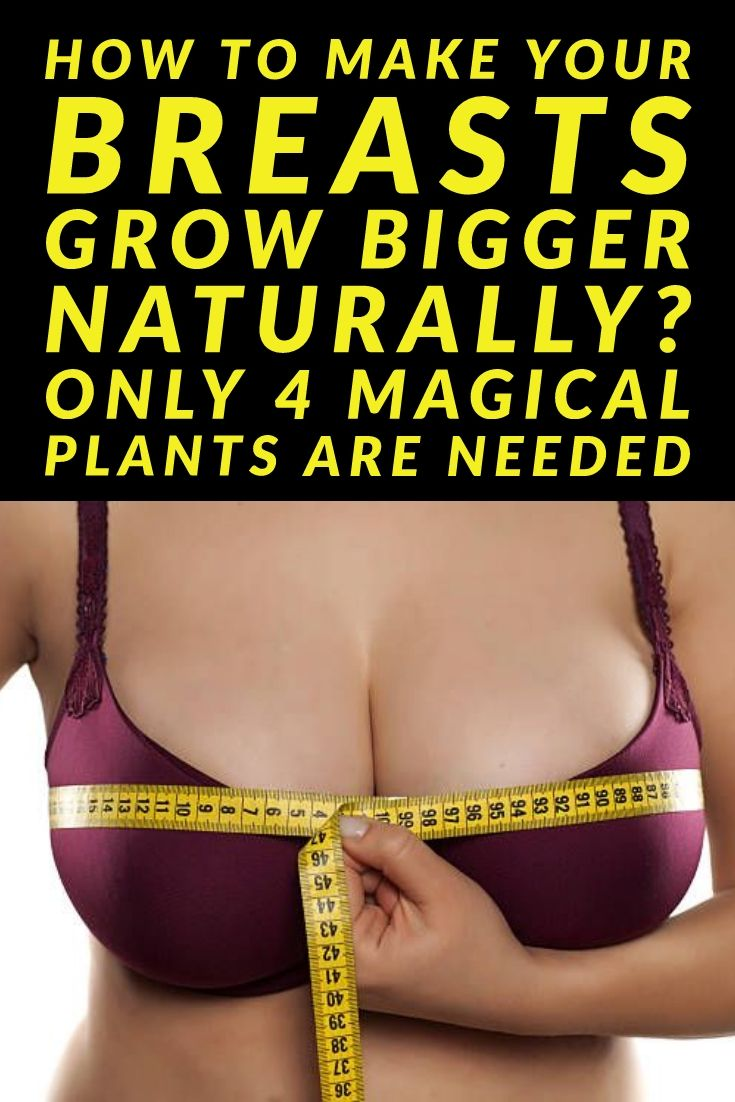 How do you make your breasts bigger naturally