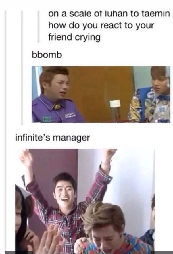 Infinite's manager lmao; truthfully sometimes I'm like bbomb, not even going to lie