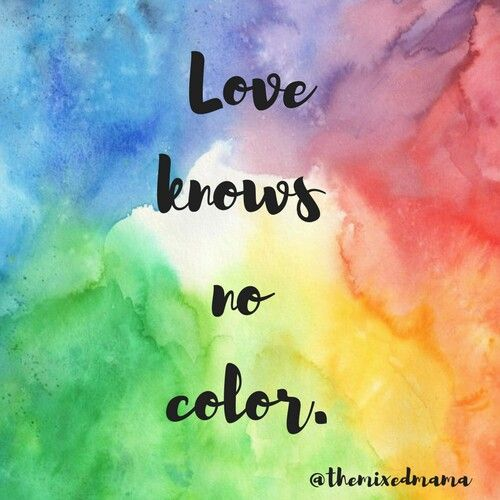 Love Knows No Color Quotes Quote Mixed Families Inspirational Quotes Family Life