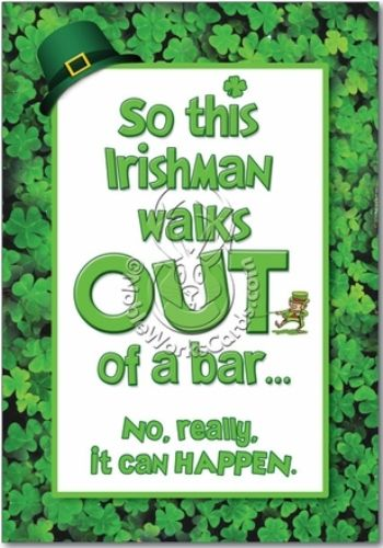 Funny st patricks day hilarious quote.So this Irishman walks out of a bar. No. wrong.It can really happen.
