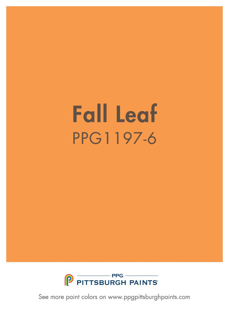 Fall Leaf Ppg1197 5 From Ppg Pittsburgh Paints Orange Exudes Energy Stimulates Activity Making It A Good Choice For Socializing Es Like