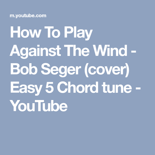 How To Play Against The Wind - Bob Seger (cover) Easy 5 Chord tune ...