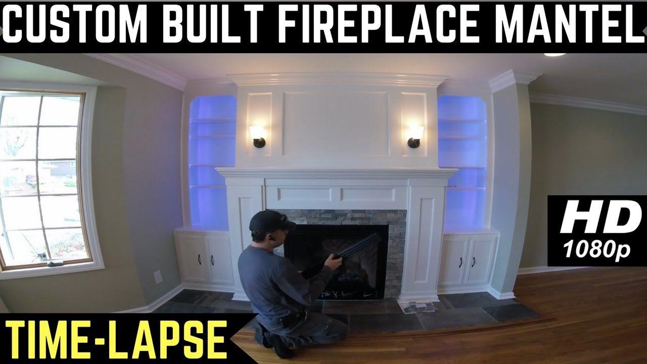 Custom Built Fireplace Mantel Time Lapse Fireplace Mantels Fireplace Custom Build
