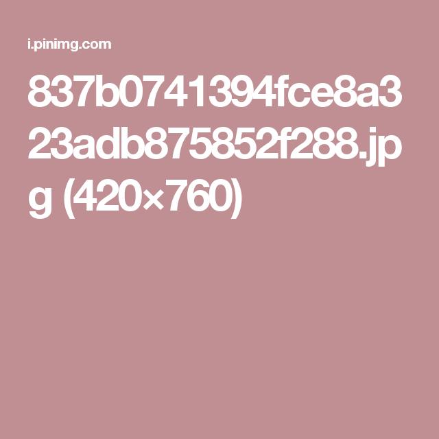 837b0741394fce8a323adb875852f288.jpg (420×760)