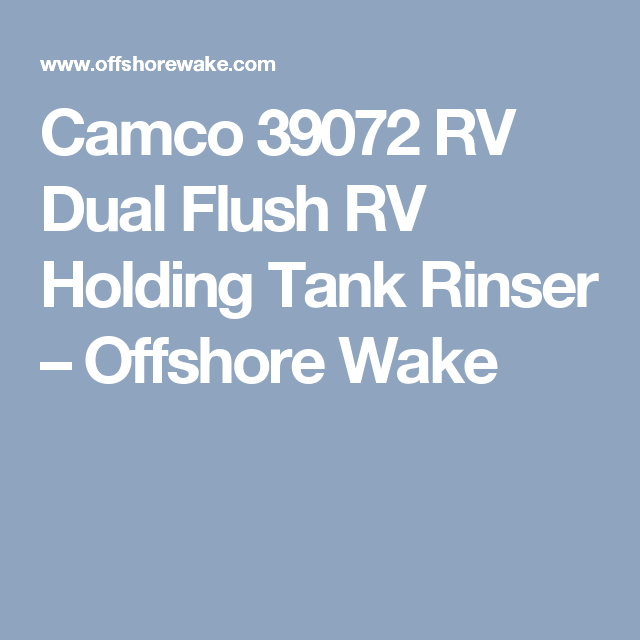 Camco Rv Dual Flush Rv Holding Tank Rinser Cleans And Removes Clogs From Sewer Lines With Two Way Jet Cleaning Action With Images Camco