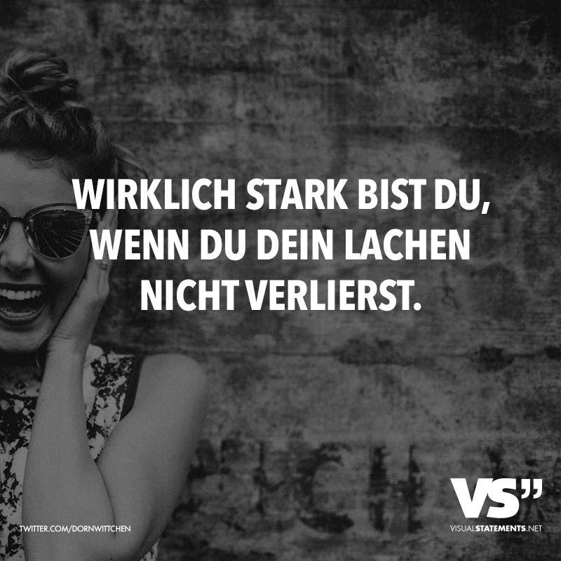 Wirklich Stark Bist Du Wenn Du Dein Lachen Nicht Verlierst Visual Statements Spruche Spruche Zitate Visual Statements