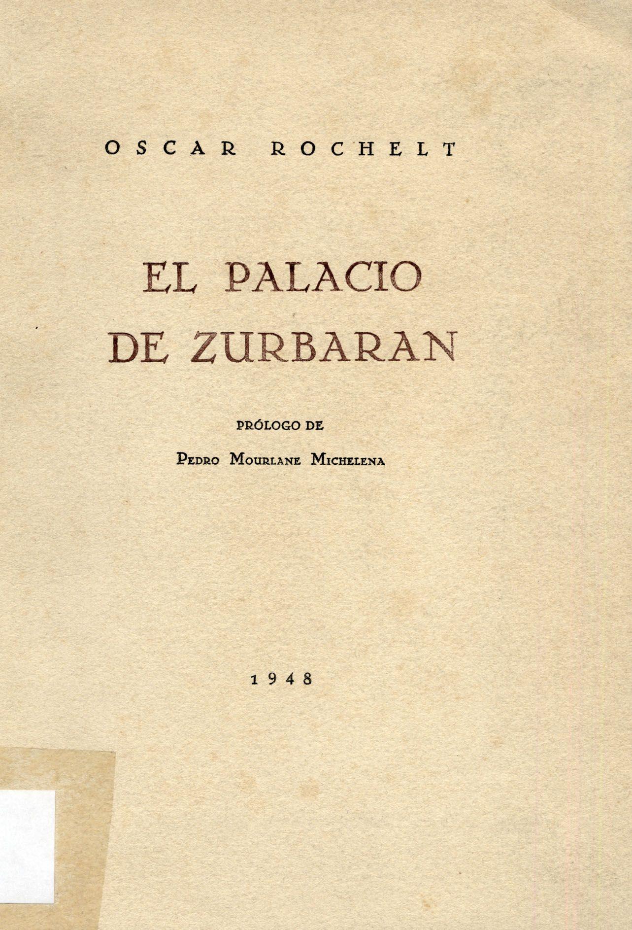 EL PALACIO DE ZURBARAN (Oscar Rochelt), Imprenta Librería Moderna, 1948.