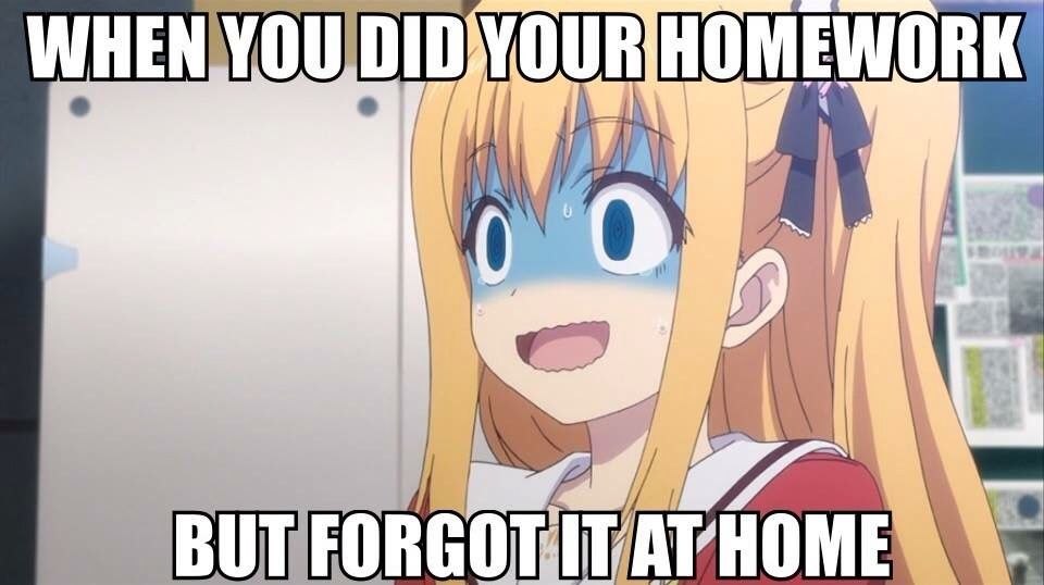 Most Student S Reaction When They Left There Homework At Home Anime Meme Anime Memes Funny Otaku Funny Anime Funny