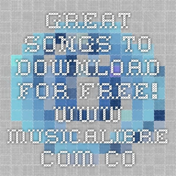 Great songs to download for free!  www.musicalibre.com.co