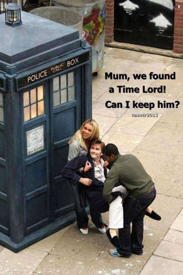 Mom we found a time lord! Can we keep him?! PLEASE!! :D