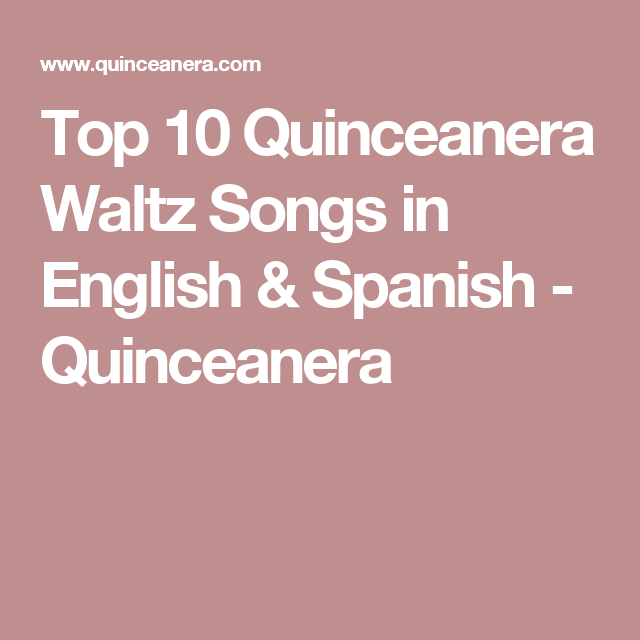 Top 10 First Dance Songs: Top 10 Quinceanera Waltz Songs In English & Spanish