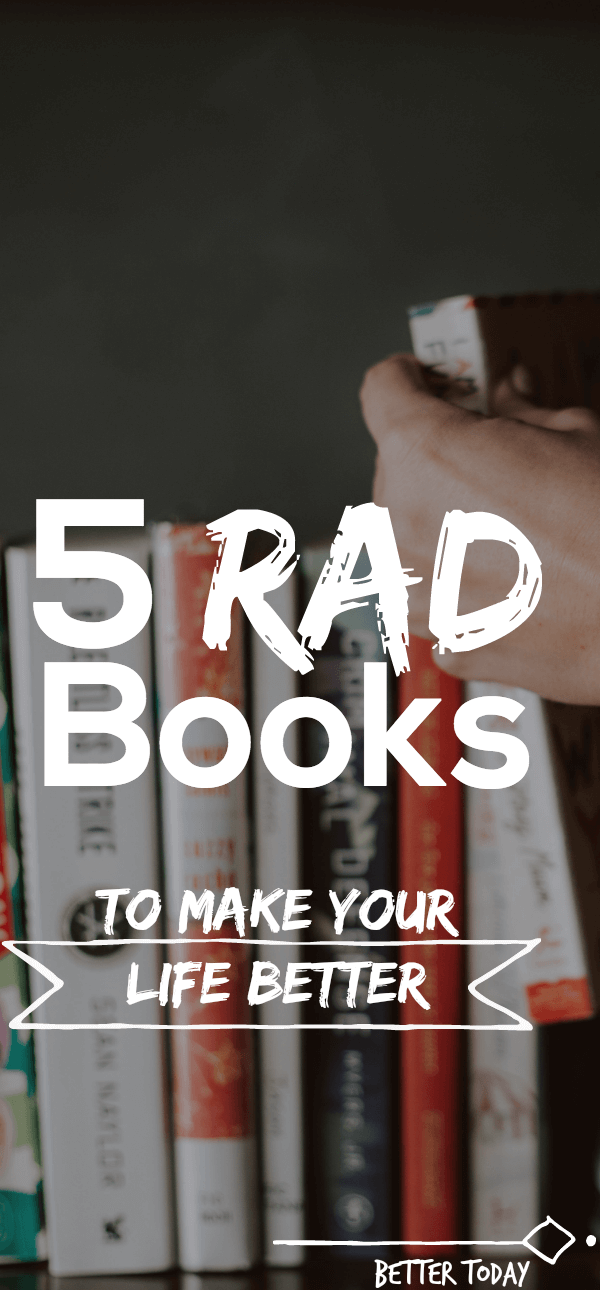 5 Rad Books to Make Your Life Better is part of Self development books, Self help books, Personal development books, Life changing books, Starting a book, Inspirational books - Books have such an incredible amount of power to change our lives  They are portable life coaches and cheerleaders, instruction manuals and permission slips  When we start a book the potential is almost a physical sensation  Excitement about what is to unfold, both nonfiction and fairytale  The