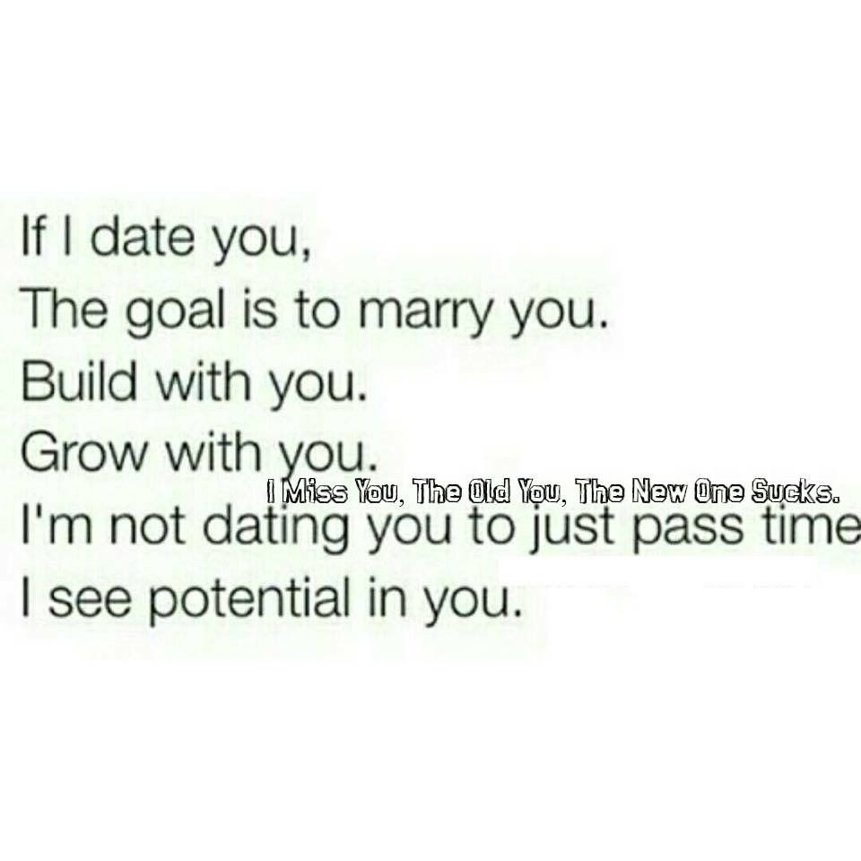 Love Sucks Quotes If I Date You The Goal Is To Marry You Build With You Grow With