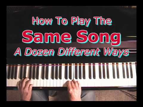 How To Play The Same Song A Dozen Different Ways This Could Be A