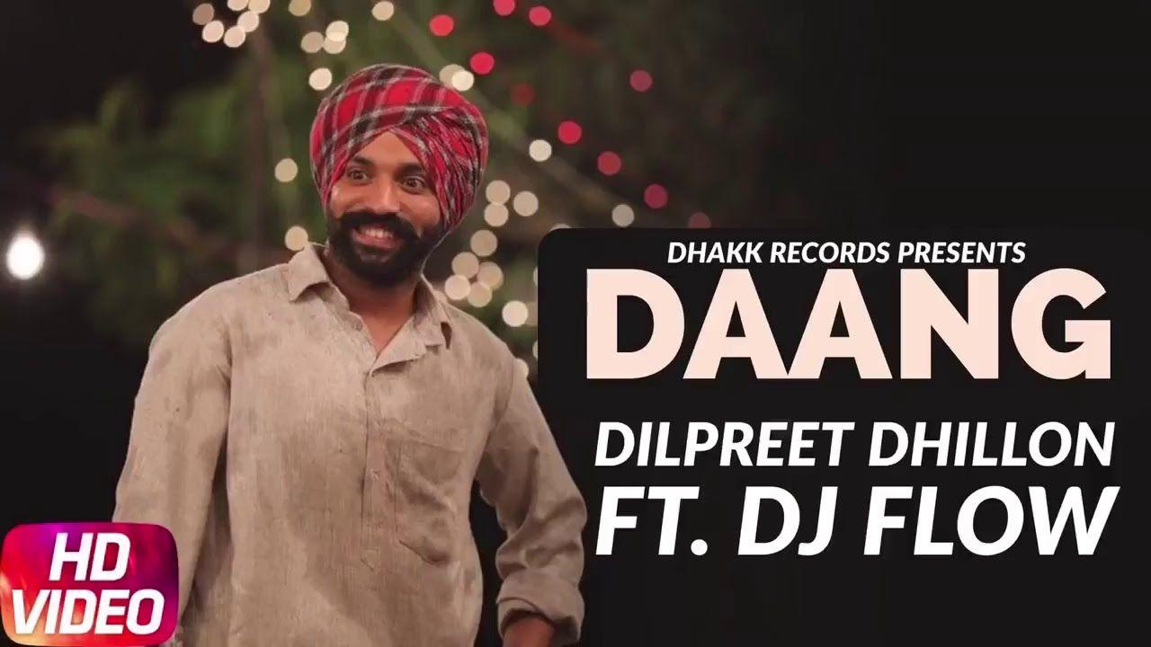 Daang FULL SONG Dilpreet Dhillon FT Dj Flow Latest Punjabi