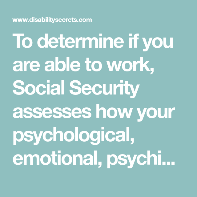 To Determine If You Are Able To Work Social Security Assesses How