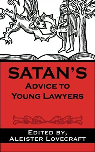 Satan's Advice to Young Lawyers: Aleister Lovecraft Esq