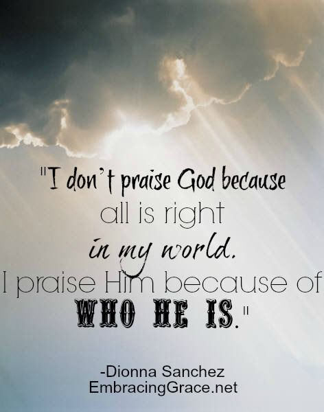 Praising God because of who HE is! | Inspirational quotes ...
