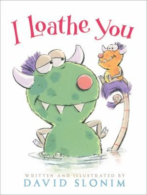 I Loathe You by David Slonim. Unconditional loathing is monsterly love in this sweetly humorous picture book. Author and illustrator Slonim depicts a tender, tongue-in-cheek celebration of a very special kind of love. Full color. 1/22/13