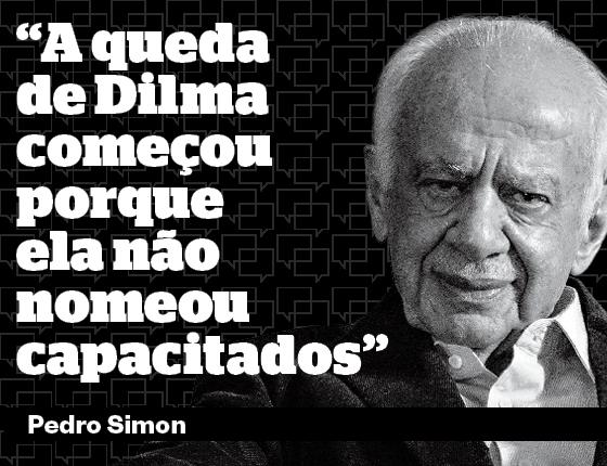 http://epoca.globo.com/ideias/noticia/2016/05/pedro-simon-queda-de-dilma-comecou-porque-ela-nao-nomeou-capacitados.html