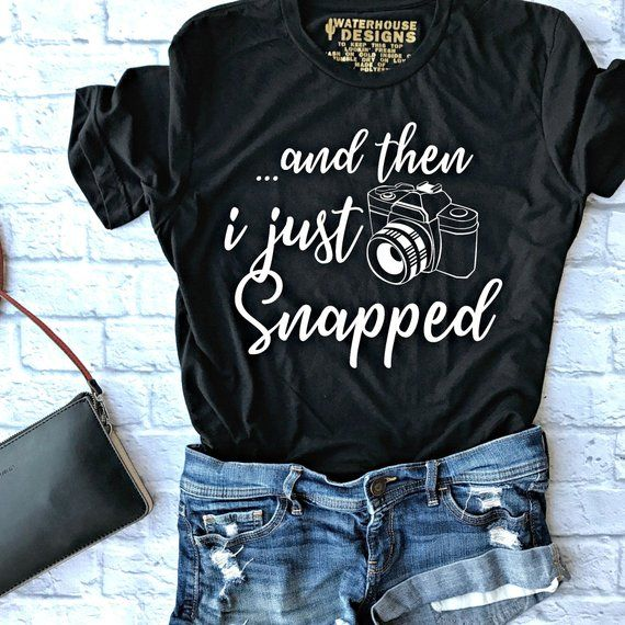 And Then I Just Snapped-Photography Shirt-Photography Shirts for Women-Photography Shirts for Men-Olive-Grey-Maroon-MommyLaDyClub MamaJoy #teedesign