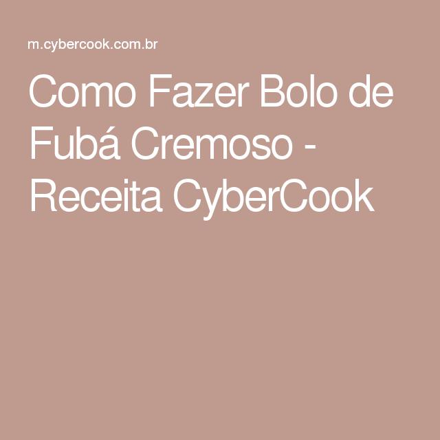 Como Fazer Bolo de Fubá Cremoso - Receita CyberCook