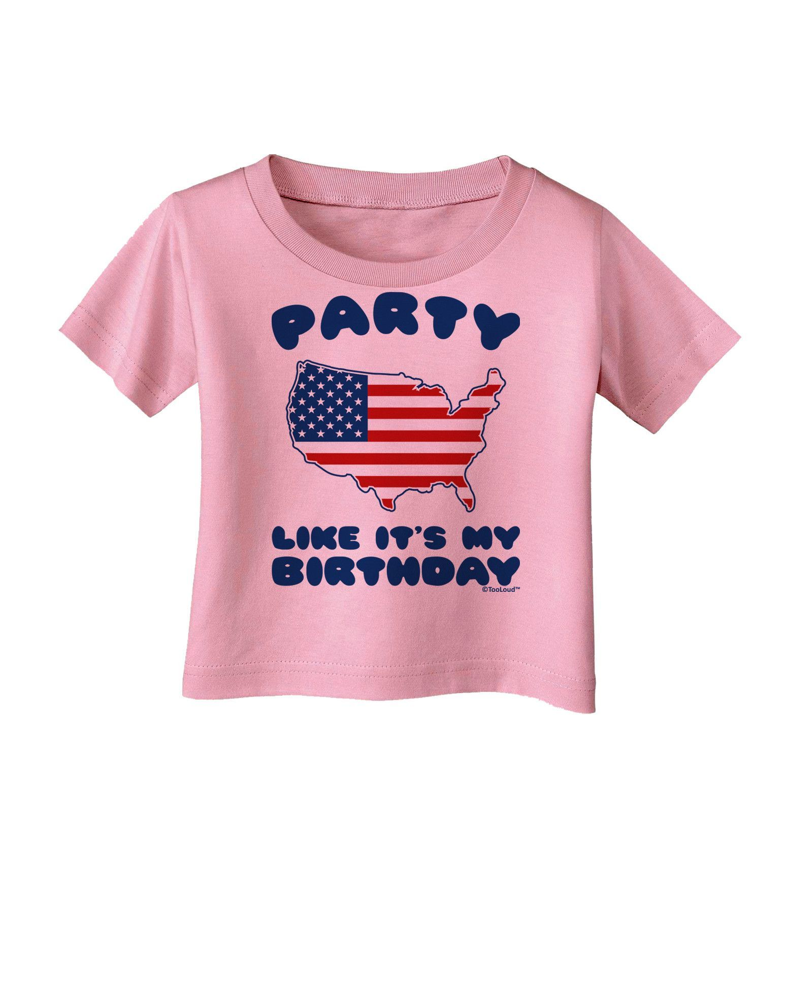 TooLoud Party Like It's My Birthday - 4th of July Infant T-Shirt