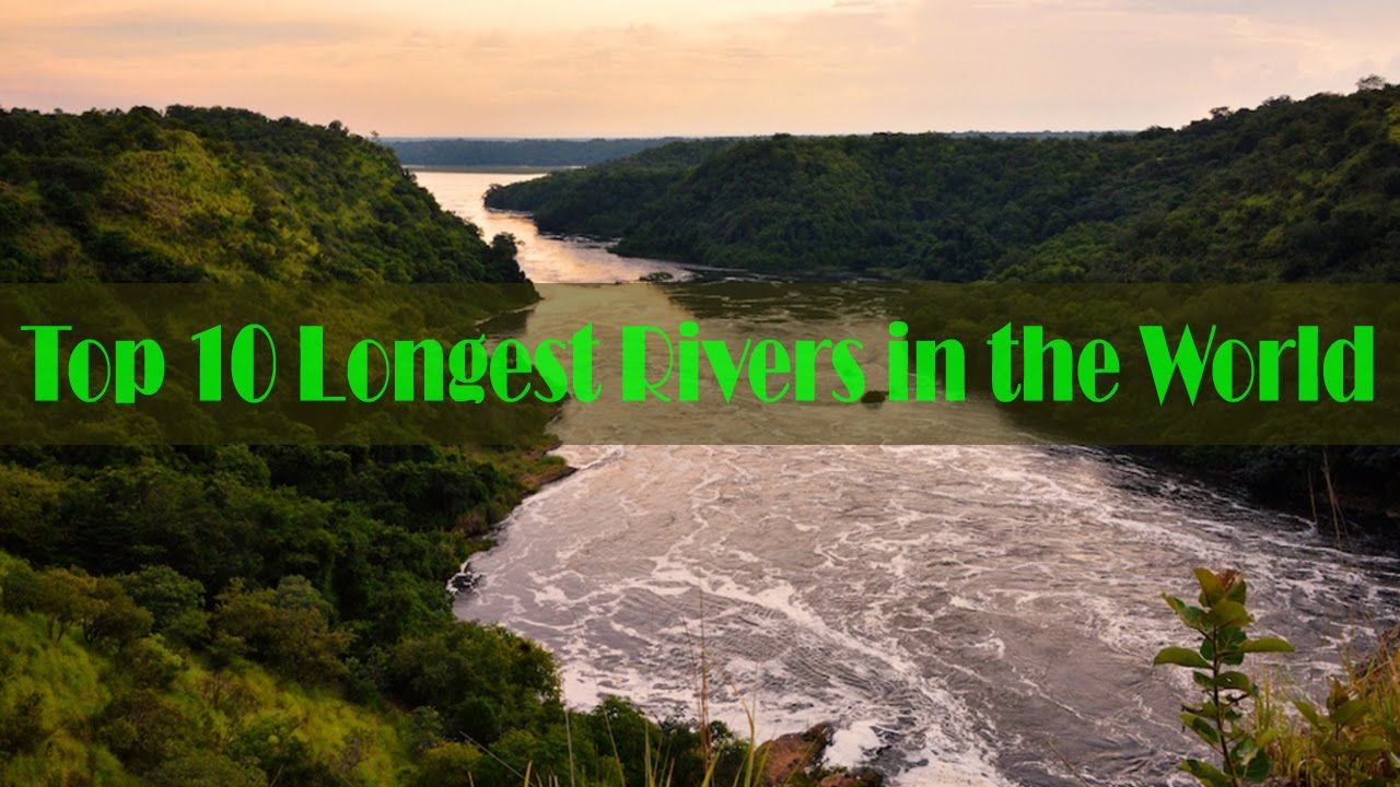 Top Longest Rivers In The World Top Ten Most Longest River - Top ten longest rivers in the world