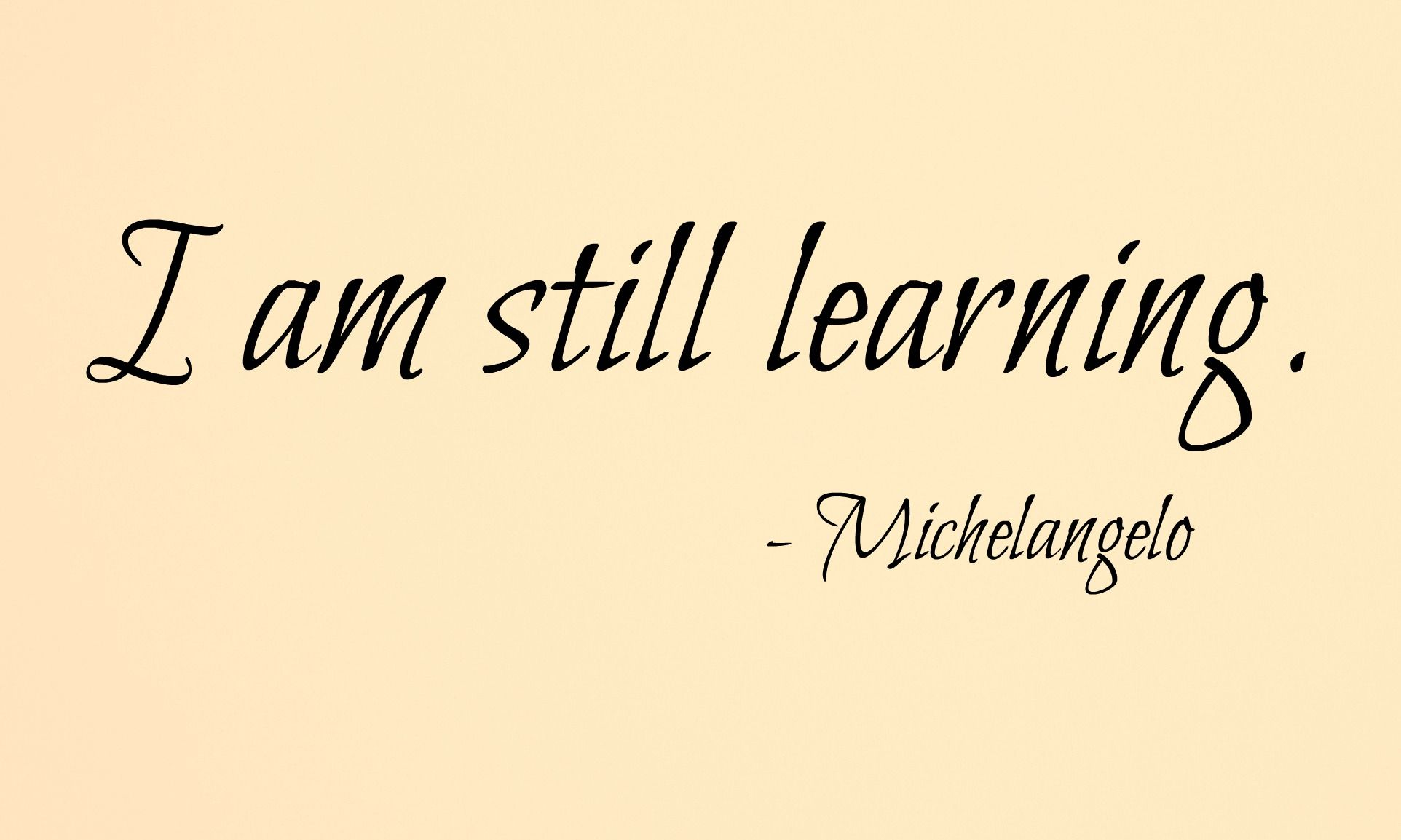 """I am Still Learning"", Michelangelo used to say. It's not embarrassing. It's how it should be. #joysoflearning"