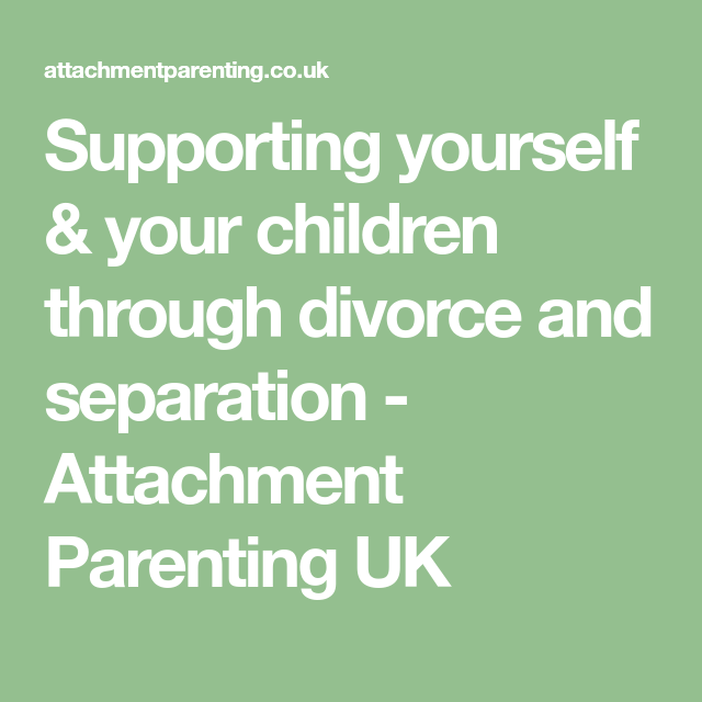Supporting yourself your children through divorce and separation supporting yourself your children through divorce and separation attachment parenting uk solutioingenieria Choice Image