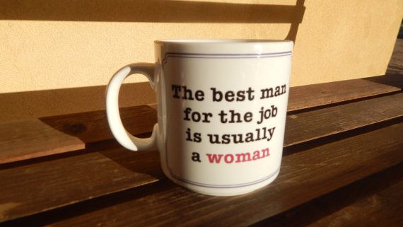 Is A Woman Funny Tea Cup The Best Man For Job Coffee Mug Pinterest Cups