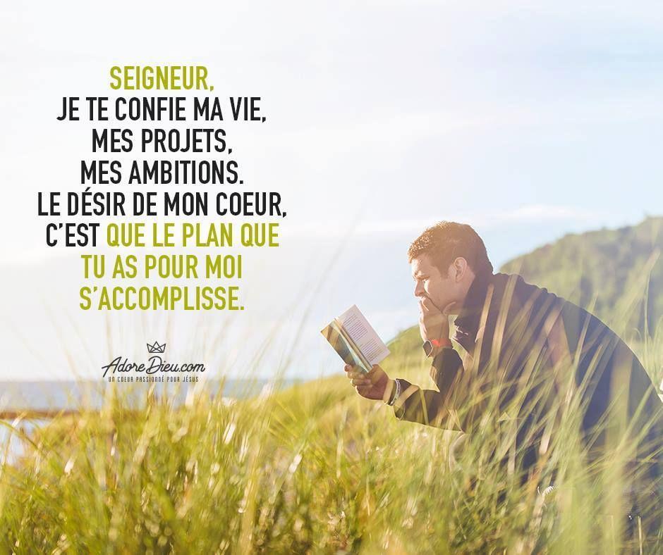 Seigneur Je Te Confie Ma Vie Mes Projets Mes Ambitions Le Desir De Mon Coeur C Est Que Le Plan Versets Chretiens Citation Spirituelle Citations Bibliques