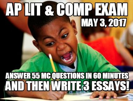 Answer 55 Mc Questions In 60 Minutes May 3 2017 Ap Lit Comp Exam And Then Wri Meme Generator At Memecreator Org Ap Lang This Or That Questions Ap Lit Memes