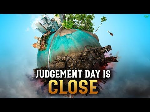 O MUSLIMS, THE DAY OF JUDGEMENT IS GETTING VERY CLOSE - YouTube