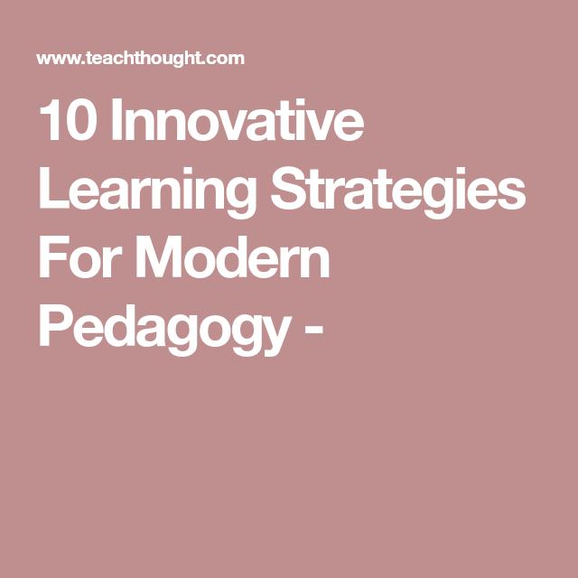 10 Innovative Learning Strategies For Modern Pedagogy Learning Strategies Pedagogy Learning
