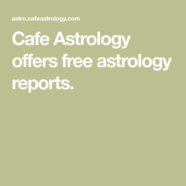 Cafe Astrology Offers Free Astrology Reports.