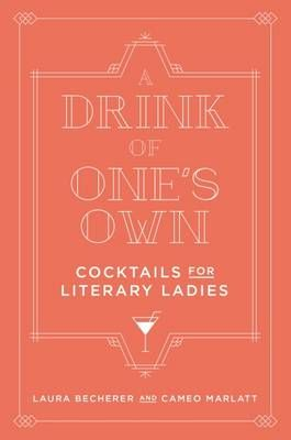 A Drink of One's Own: Cocktails for Literary Ladies