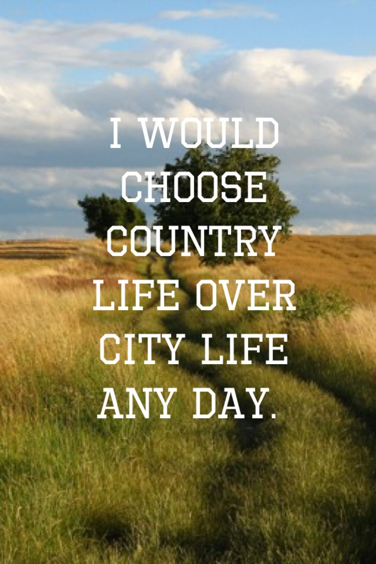 Country Quotes About Life I would choose country life over city life any day. | Country at  Country Quotes About Life