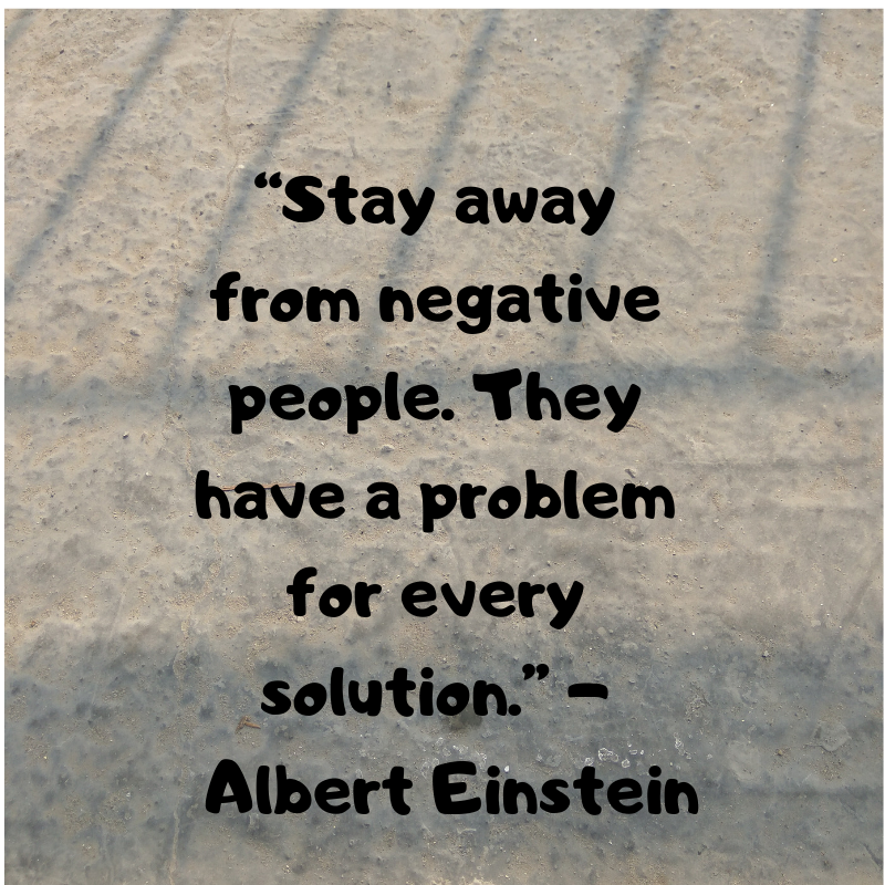 Stay Away From Negative People They Have A Problem For Every Solution Albert Einstein Positive Quo Negative People Quotes Einstein Quotes Wisdom Quotes