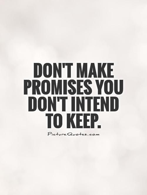 Promise Quotes Don't make promises you don't intend to keep. Promise quotes on  Promise Quotes