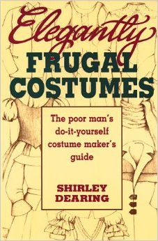 Elegantly frugal costumes the poor mans do it yourself costume elegantly frugal costumes the poor mans do it yourself costume makers guide solutioingenieria Gallery
