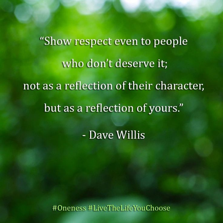 Show Respect Even To Those Who Don't Deserve It; Not As A