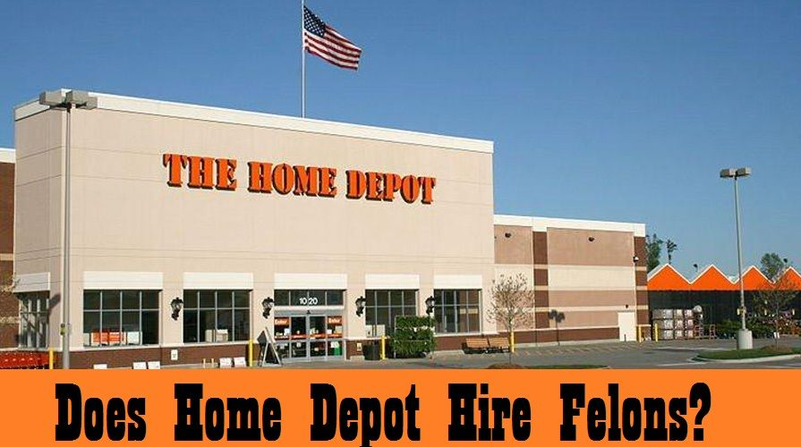 Does Home Depot Hire Felons 2020 [Salary and Job
