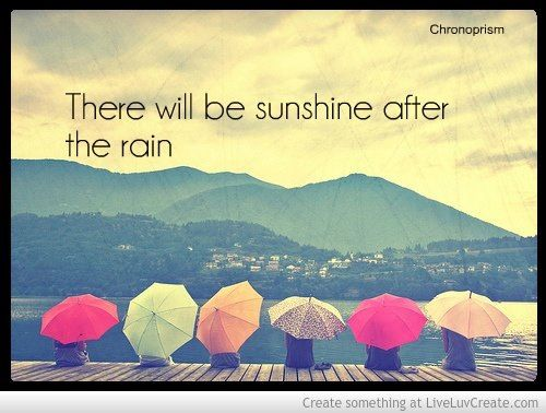 There Will Be Sunshine After The Rain Im Just Sayin Quotes