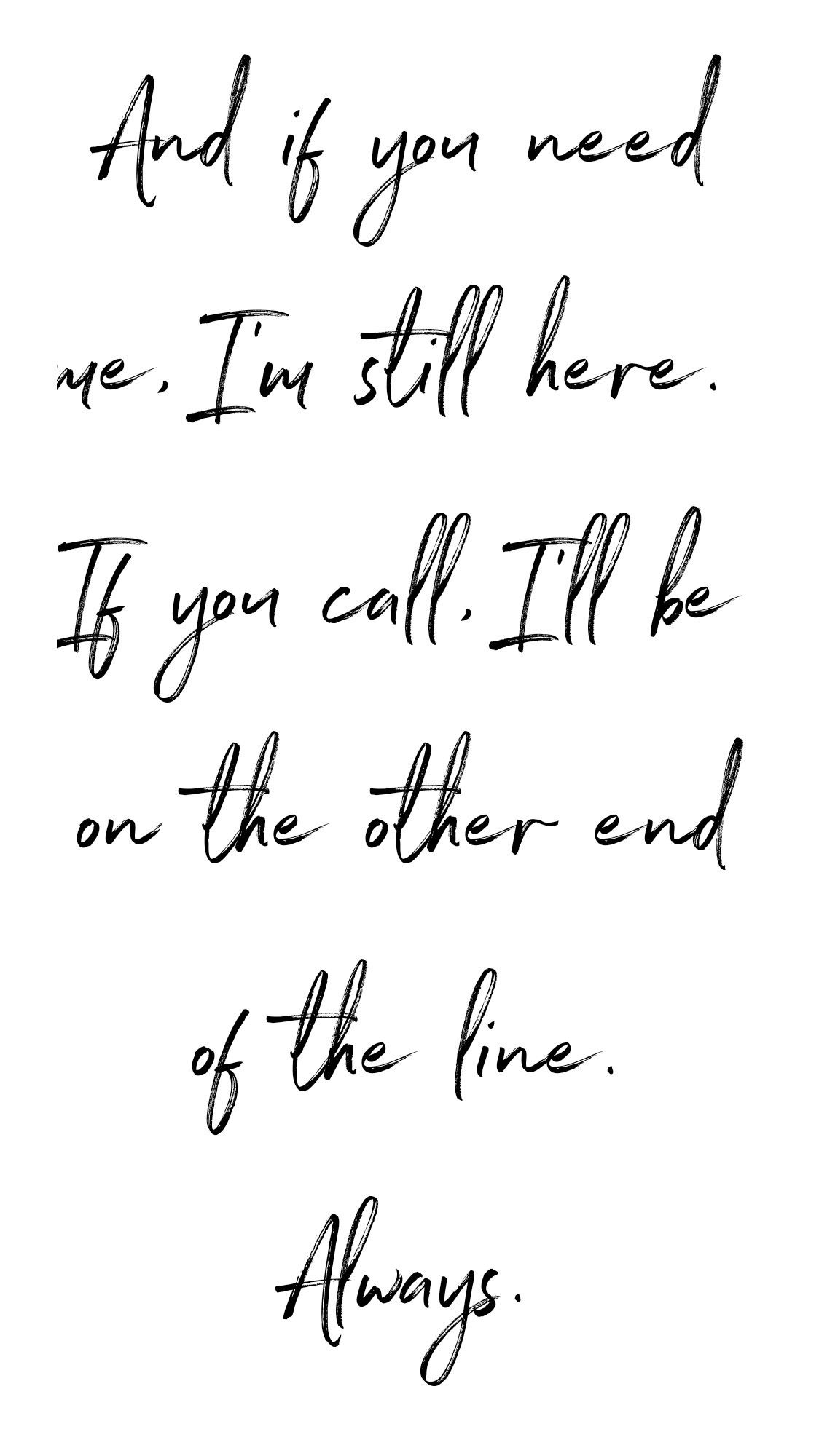 And If You Need Me I M Still Here If You Call I Ll Be On The Other End Of The Line Always Always Here For You Quotes Be Yourself Quotes Always Quotes