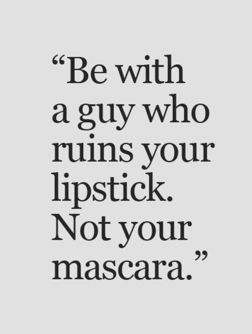 Mascara Quotes Be With A Man Who Ruins Your Lipstick Not Your Mascara Words