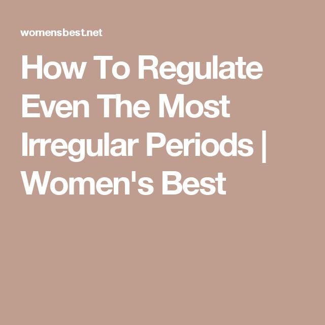 How To Regulate Even The Most Irregular Periods Women S Best
